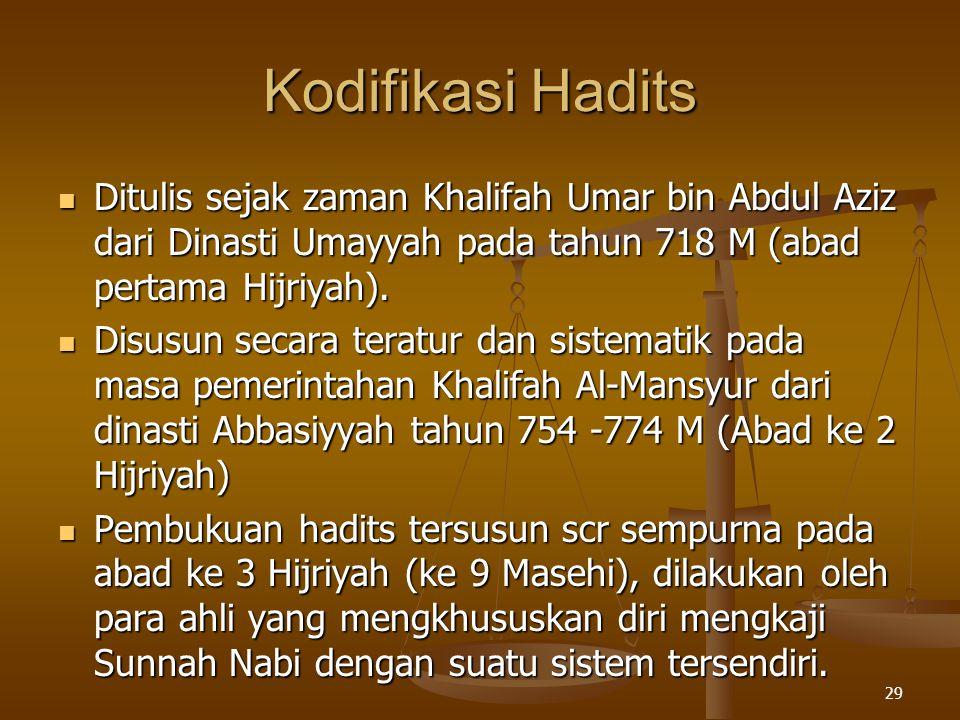 Kodifikasi Hadits Ditulis sejak zaman Khalifah Umar bin Abdul Aziz dari Dinasti Umayyah pada tahun 718 M (abad pertama Hijriyah). Ditulis sejak zaman