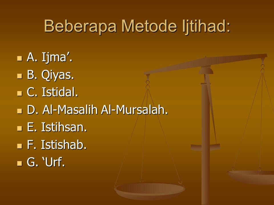 Beberapa Metode Ijtihad: A. Ijma'. A. Ijma'. B. Qiyas. B. Qiyas. C. Istidal. C. Istidal. D. Al-Masalih Al-Mursalah. D. Al-Masalih Al-Mursalah. E. Isti