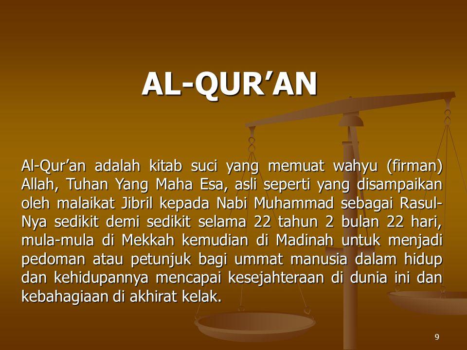 9 AL-QUR'AN Al-Qur'an adalah kitab suci yang memuat wahyu (firman) Allah, Tuhan Yang Maha Esa, asli seperti yang disampaikan oleh malaikat Jibril kepa