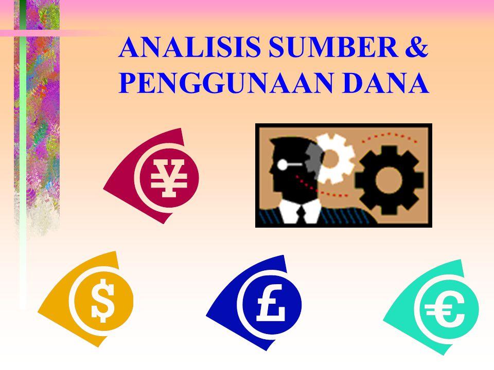 Pentingnya Analisa dan Penggunaan Dana Untuk mengetahui bagaimana dana digunakan dan bagaimana kebutuhan dana tersebut dibelanjai.