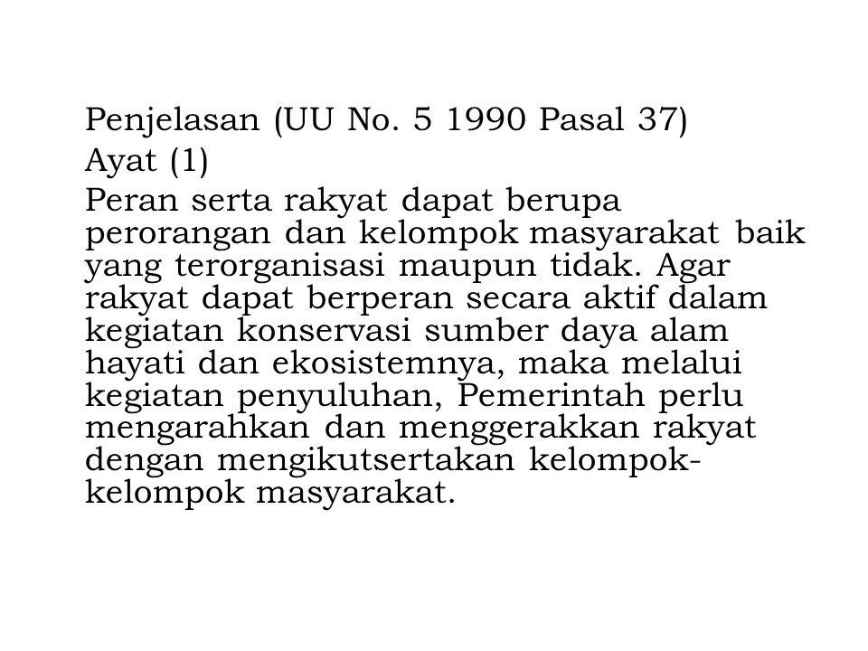 Penjelasan (UU No. 5 1990 Pasal 37) Ayat (1) Peran serta rakyat dapat berupa perorangan dan kelompok masyarakat baik yang terorganisasi maupun tidak.