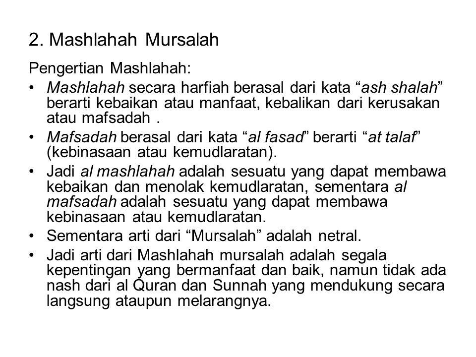 """2. Mashlahah Mursalah Pengertian Mashlahah: Mashlahah secara harfiah berasal dari kata """"ash shalah"""" berarti kebaikan atau manfaat, kebalikan dari keru"""