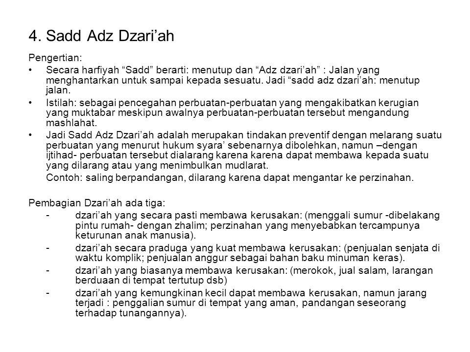 """4. Sadd Adz Dzari'ah Pengertian: Secara harfiyah """"Sadd"""" berarti: menutup dan """"Adz dzari'ah"""" : Jalan yang menghantarkan untuk sampai kepada sesuatu. Ja"""