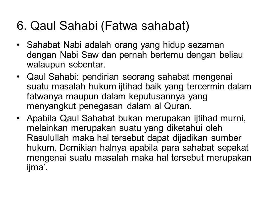 6. Qaul Sahabi (Fatwa sahabat) Sahabat Nabi adalah orang yang hidup sezaman dengan Nabi Saw dan pernah bertemu dengan beliau walaupun sebentar. Qaul S