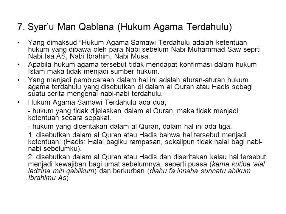 """7. Syar'u Man Qablana (Hukum Agama Terdahulu) Yang dimaksud """"Hukum Agama Samawi Terdahulu adalah ketentuan hukum yang dibawa oleh para Nabi sebelum Na"""