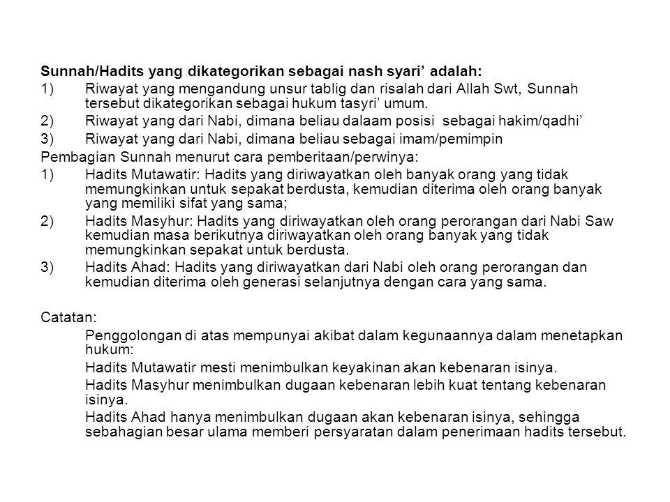 Sunnah/Hadits yang dikategorikan sebagai nash syari' adalah: 1)Riwayat yang mengandung unsur tablig dan risalah dari Allah Swt, Sunnah tersebut dikate