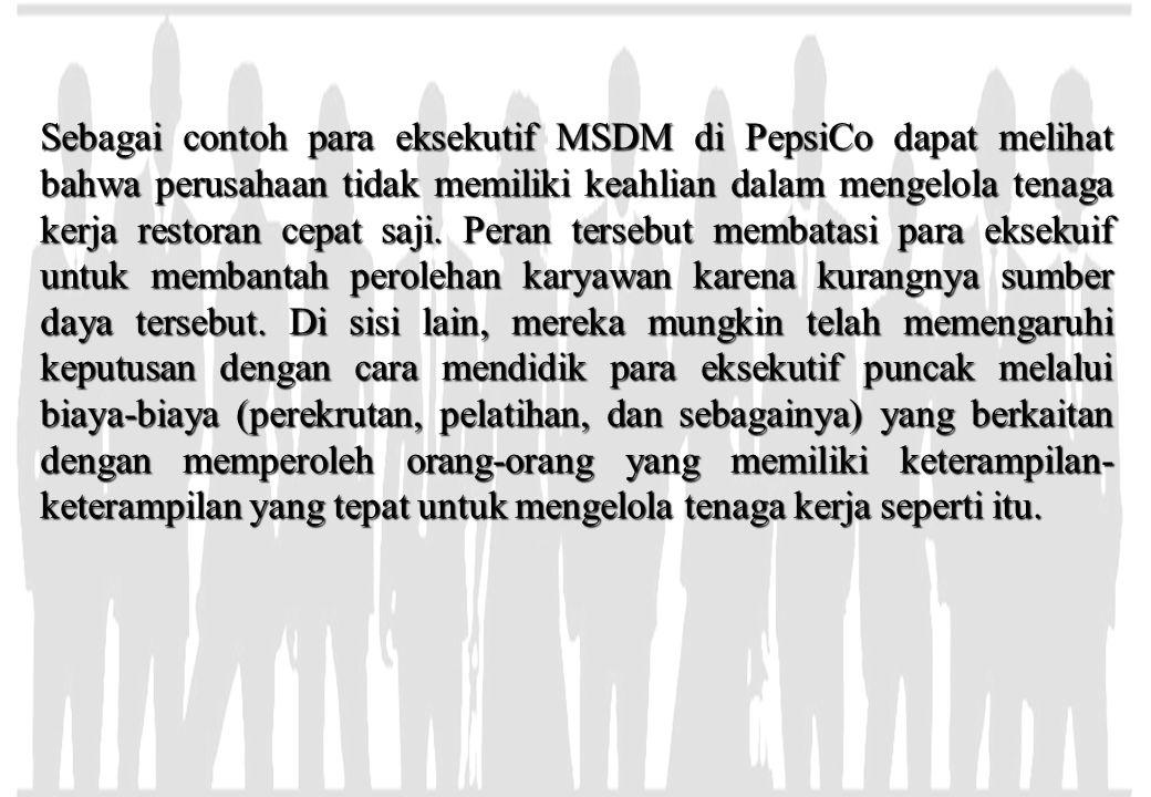 Sebagai contoh para eksekutif MSDM di PepsiCo dapat melihat bahwa perusahaan tidak memiliki keahlian dalam mengelola tenaga kerja restoran cepat saji.