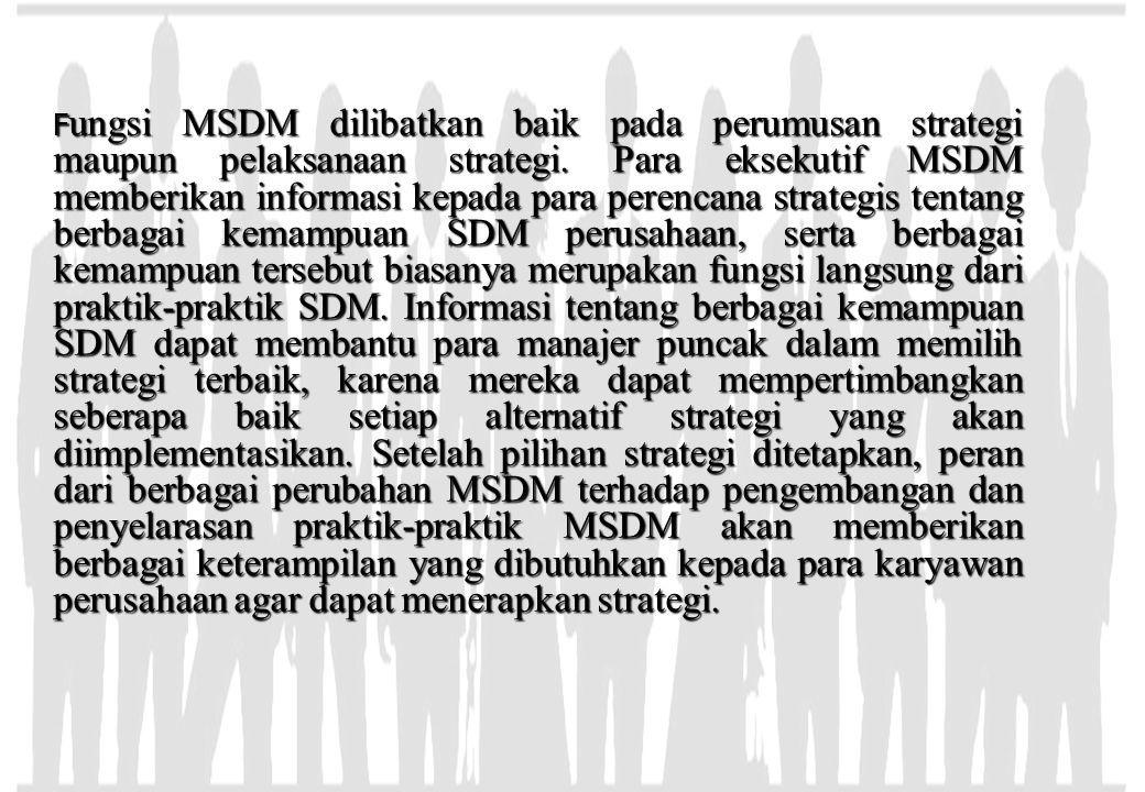F ungsi MSDM dilibatkan baik pada perumusan strategi maupun pelaksanaan strategi. Para eksekutif MSDM memberikan informasi kepada para perencana strat