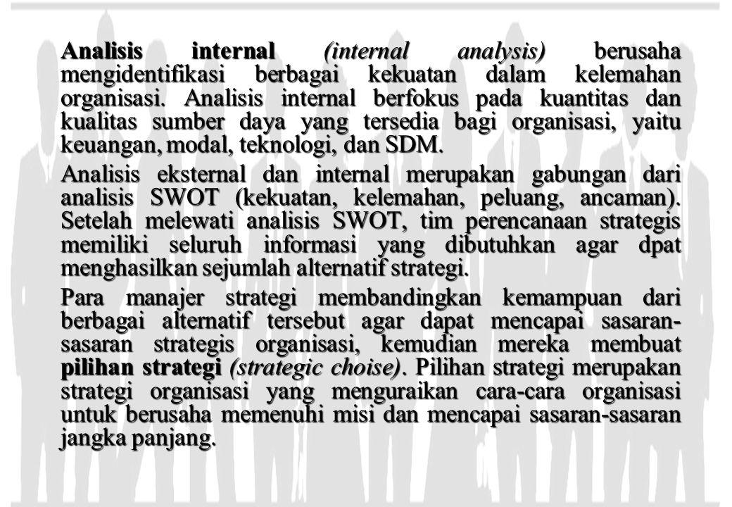 Analisis internal (internal analysis) berusaha mengidentifikasi berbagai kekuatan dalam kelemahan organisasi. Analisis internal berfokus pada kuantita