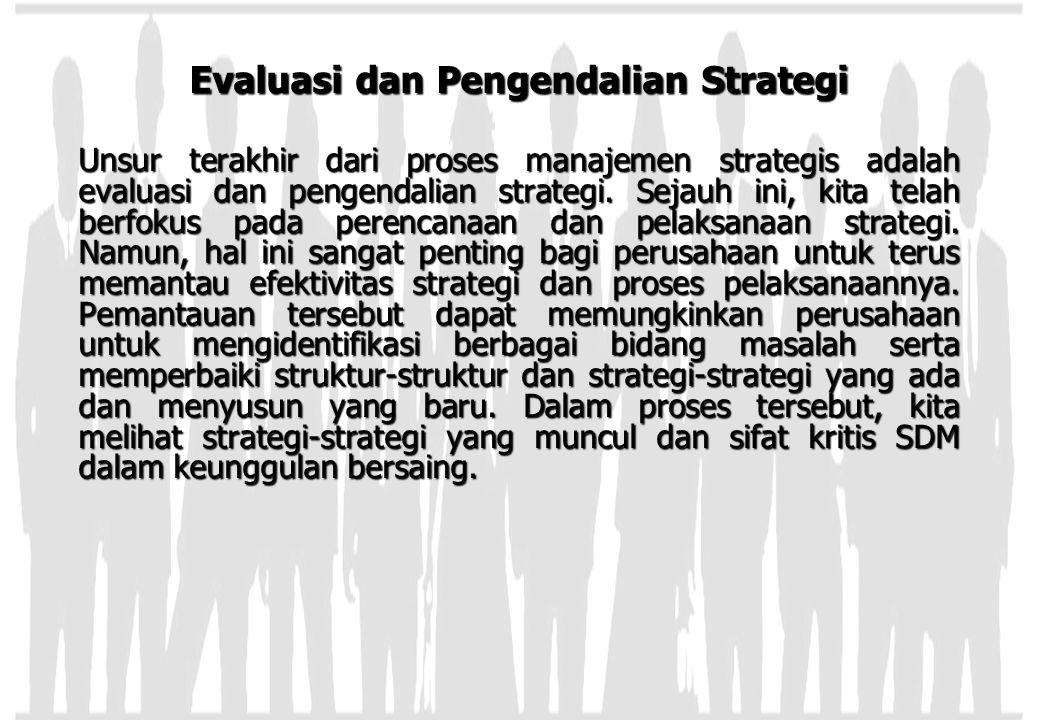 Evaluasi dan Pengendalian Strategi Unsur terakhir dari proses manajemen strategis adalah evaluasi dan pengendalian strategi. Sejauh ini, kita telah be