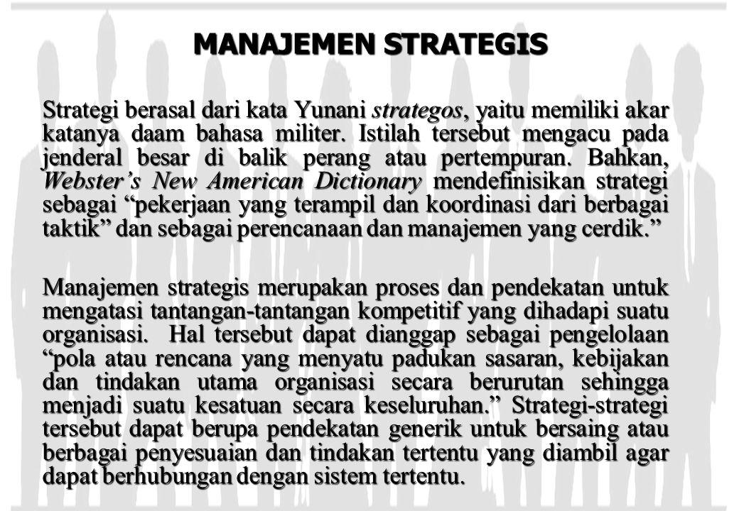 MANAJEMEN STRATEGIS Strategi berasal dari kata Yunani strategos, yaitu memiliki akar katanya daam bahasa militer. Istilah tersebut mengacu pada jender