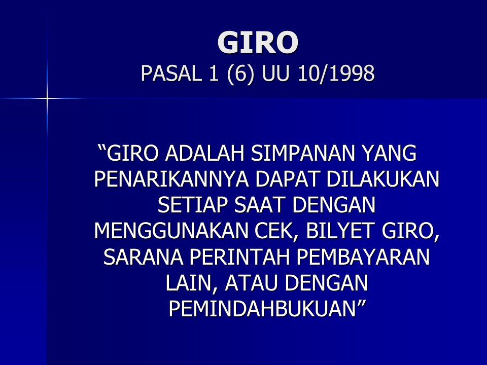 """GIRO PASAL 1 (6) UU 10/1998 """"GIRO ADALAH SIMPANAN YANG PENARIKANNYA DAPAT DILAKUKAN SETIAP SAAT DENGAN MENGGUNAKAN CEK, BILYET GIRO, SARANA PERINTAH P"""