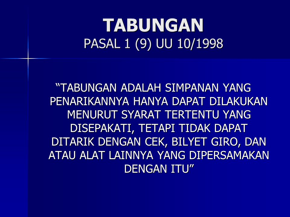 "TABUNGAN PASAL 1 (9) UU 10/1998 ""TABUNGAN ADALAH SIMPANAN YANG PENARIKANNYA HANYA DAPAT DILAKUKAN MENURUT SYARAT TERTENTU YANG DISEPAKATI, TETAPI TIDA"