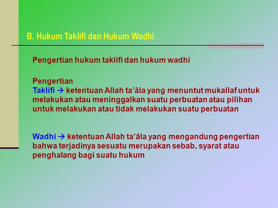 B. Hukum Taklifi dan Hukum Wadhi Pengertian hukum taklifi dan hukum wadhi Pengertian Taklifi  ketentuan Allah ta'âla yang menuntut mukallaf untuk mel