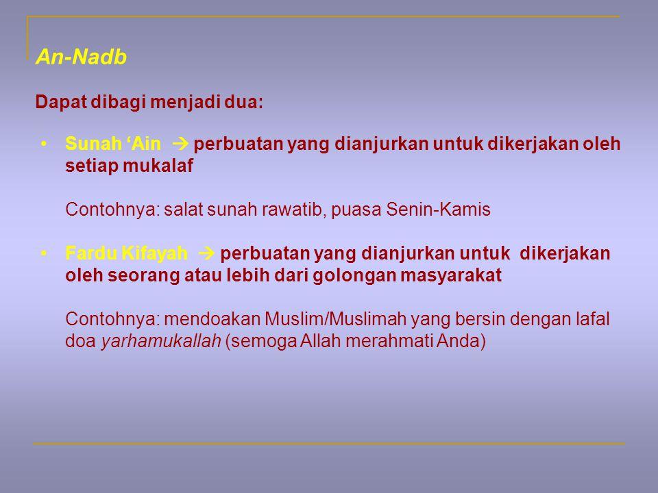 Sunah 'Ain  perbuatan yang dianjurkan untuk dikerjakan oleh setiap mukalaf Contohnya: salat sunah rawatib, puasa Senin-Kamis Fardu Kifayah  perbuata