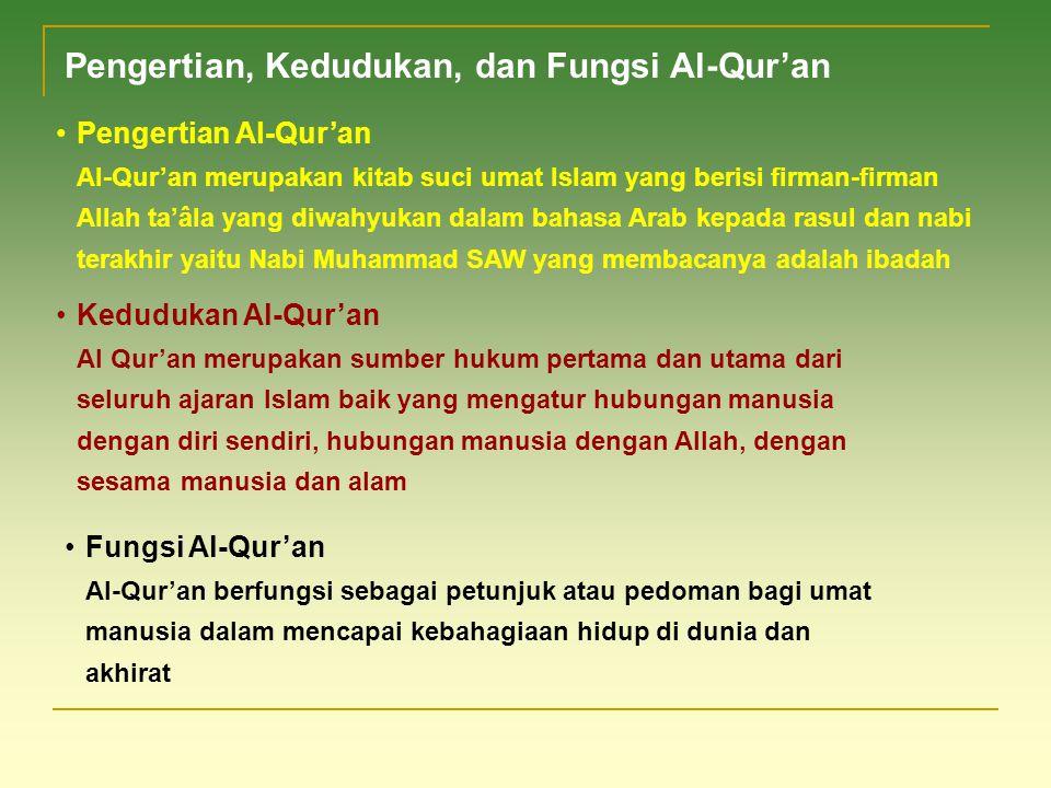 Pengertian, Kedudukan, dan Fungsi Al-Qur'an Pengertian Al-Qur'an Al-Qur'an merupakan kitab suci umat Islam yang berisi firman-firman Allah ta'âla yang