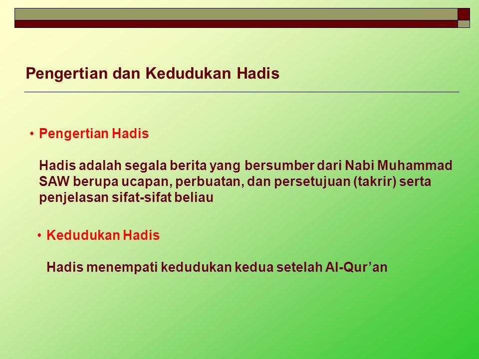 Pengertian dan Kedudukan Hadis Pengertian Hadis Hadis adalah segala berita yang bersumber dari Nabi Muhammad SAW berupa ucapan, perbuatan, dan persetu