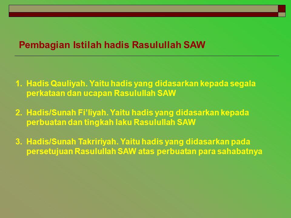 Pembagian Istilah hadis Rasulullah SAW 1.Hadis Qauliyah. Yaitu hadis yang didasarkan kepada segala perkataan dan ucapan Rasulullah SAW 2.Hadis/Sunah F
