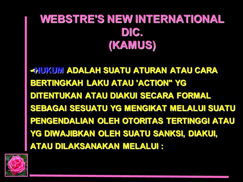 WEBSTRE'S NEW INTERNATIONAL DIC. (KAMUS)  HUKUMADALAH SUATU ATURAN ATAU CARA BERTINGKAH LAKU ATAU 'ACTION