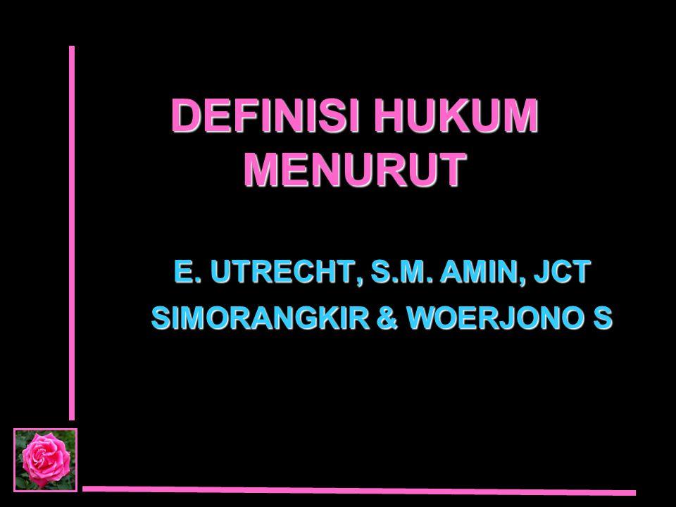 DEFINISI HUKUM MENURUT E. UTRECHT, S.M. AMIN, JCT SIMORANGKIR & WOERJONO S
