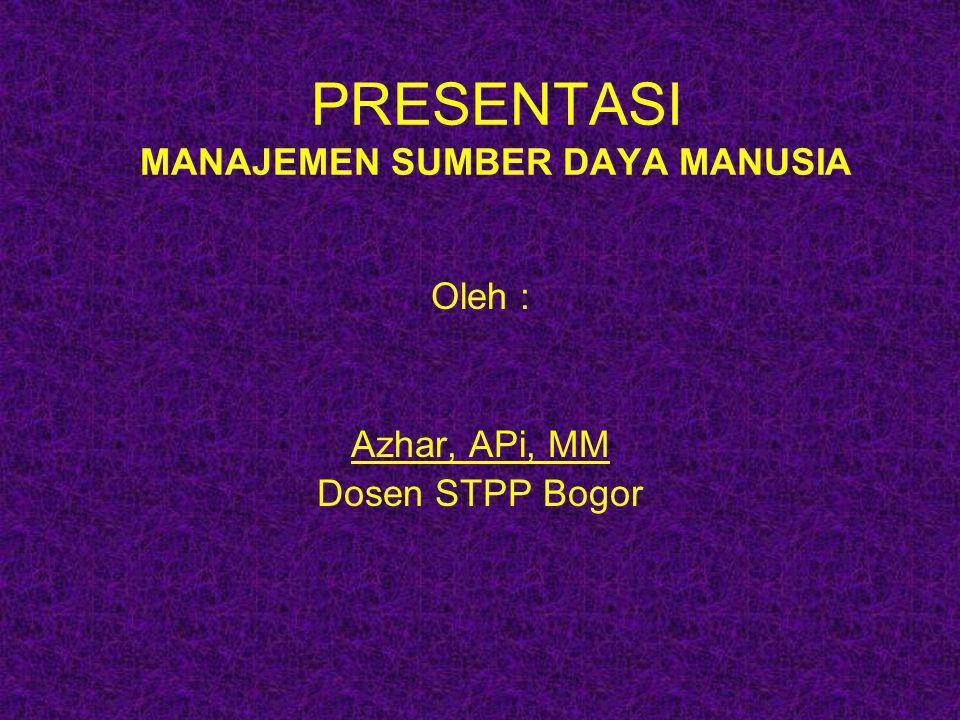 PRESENTASI MANAJEMEN SUMBER DAYA MANUSIA Oleh : Azhar, APi, MM Dosen STPP Bogor