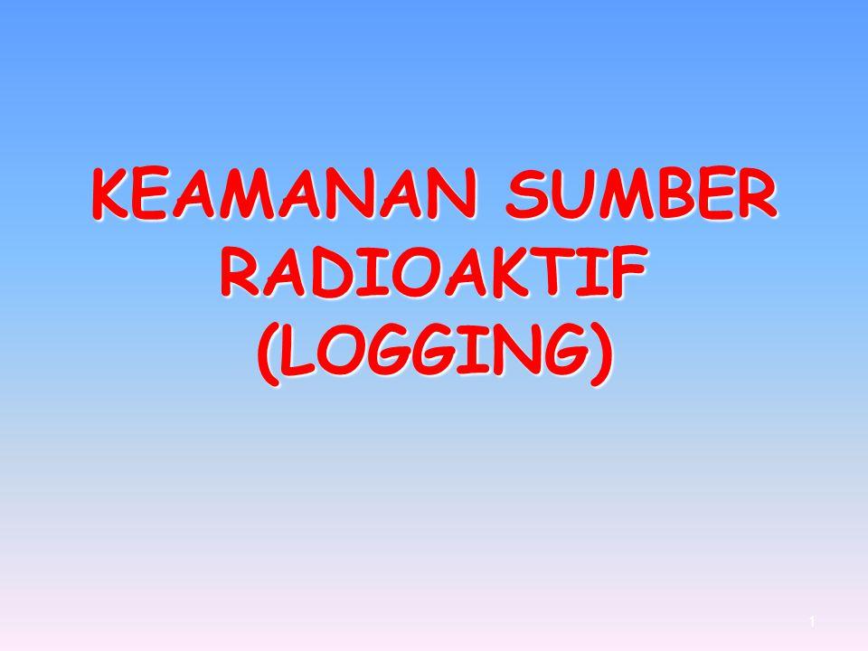 KEAMANAN SUMBER RADIOAKTIF (LOGGING) 1
