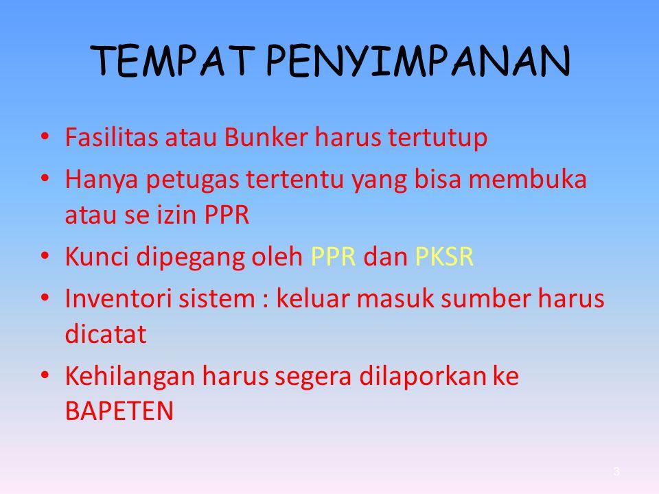 TEMPAT PENYIMPANAN Fasilitas atau Bunker harus tertutup Hanya petugas tertentu yang bisa membuka atau se izin PPR Kunci dipegang oleh PPR dan PKSR Inv