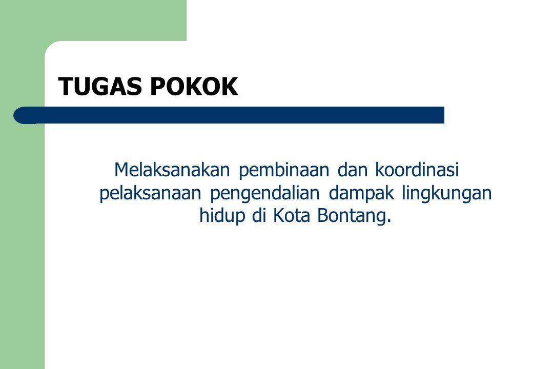 TUGAS POKOK Melaksanakan pembinaan dan koordinasi pelaksanaan pengendalian dampak lingkungan hidup di Kota Bontang.
