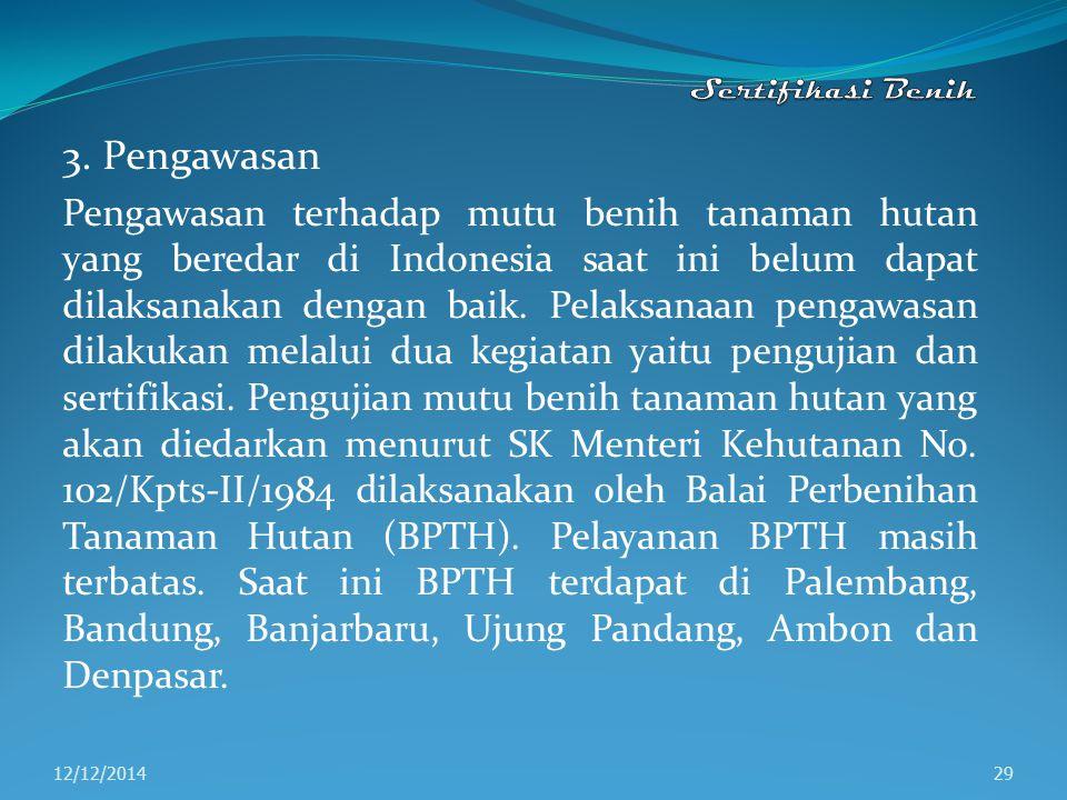 3. Pengawasan Pengawasan terhadap mutu benih tanaman hutan yang beredar di Indonesia saat ini belum dapat dilaksanakan dengan baik. Pelaksanaan pengaw