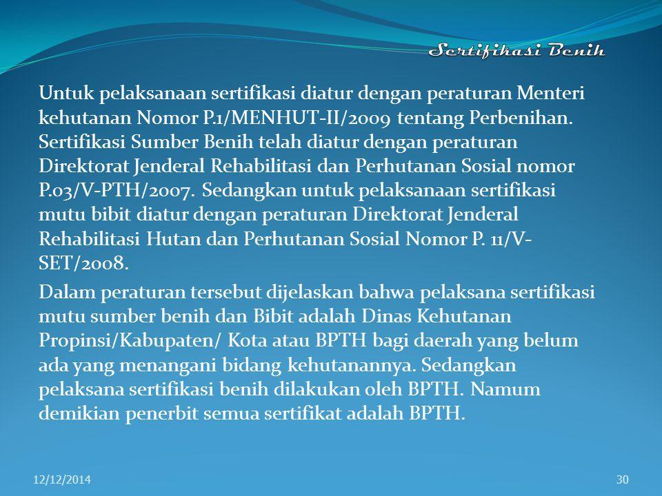 Untuk pelaksanaan sertifikasi diatur dengan peraturan Menteri kehutanan Nomor P.1/MENHUT-II/2009 tentang Perbenihan. Sertifikasi Sumber Benih telah di
