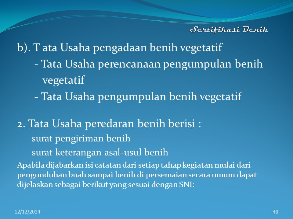 b). T ata Usaha pengadaan benih vegetatif - Tata Usaha perencanaan pengumpulan benih vegetatif - Tata Usaha pengumpulan benih vegetatif 2. Tata Usaha