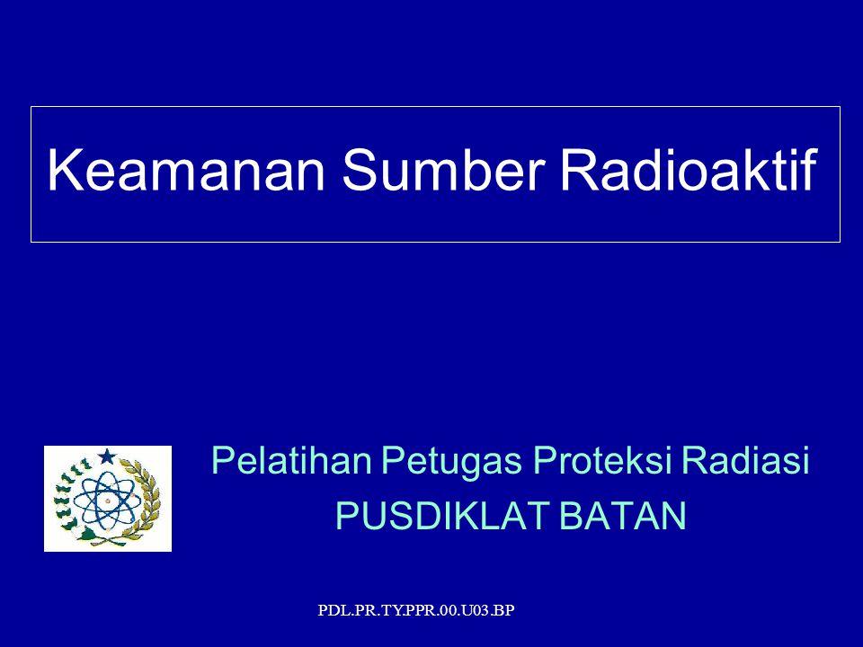 PDL.PR.TY.PPR.00.U03.BP Keamanan Sumber Radioaktif Pelatihan Petugas Proteksi Radiasi PUSDIKLAT BATAN