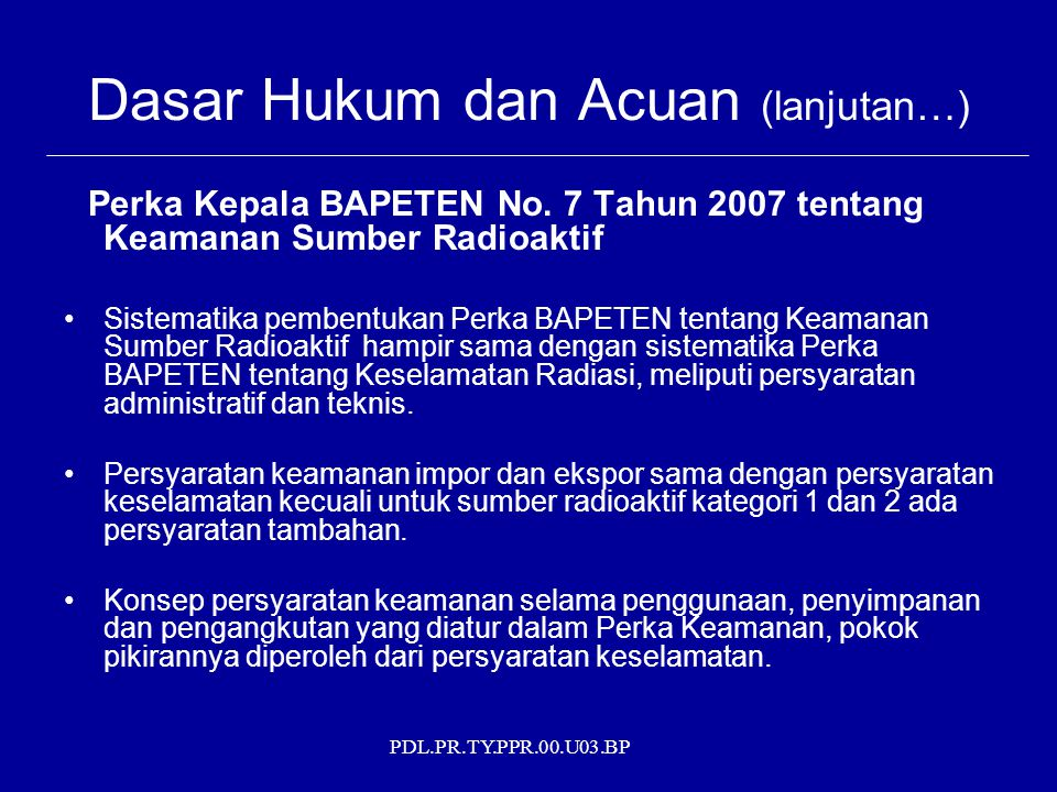 PDL.PR.TY.PPR.00.U03.BP Dasar Hukum dan Acuan (lanjutan…) Perka Kepala BAPETEN No.