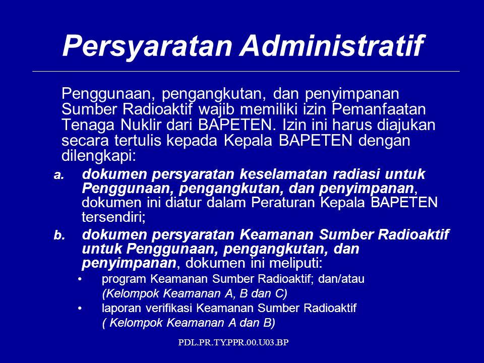 PDL.PR.TY.PPR.00.U03.BP Persyaratan Administratif Penggunaan, pengangkutan, dan penyimpanan Sumber Radioaktif wajib memiliki izin Pemanfaatan Tenaga N