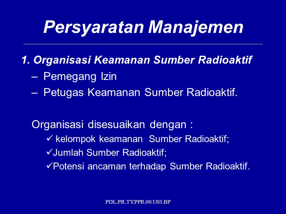PDL.PR.TY.PPR.00.U03.BP Persyaratan Manajemen 1. Organisasi Keamanan Sumber Radioaktif – Pemegang Izin – Petugas Keamanan Sumber Radioaktif. Organisas