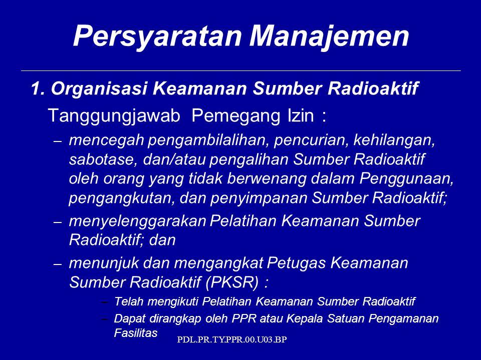 PDL.PR.TY.PPR.00.U03.BP 1. Organisasi Keamanan Sumber Radioaktif Tanggungjawab Pemegang Izin : – mencegah pengambilalihan, pencurian, kehilangan, sabo