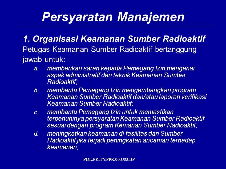 PDL.PR.TY.PPR.00.U03.BP 1. Organisasi Keamanan Sumber Radioaktif Petugas Keamanan Sumber Radioaktif bertanggung jawab untuk: a. memberikan saran kepad