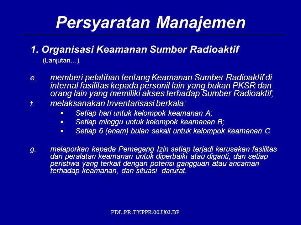 PDL.PR.TY.PPR.00.U03.BP 1. Organisasi Keamanan Sumber Radioaktif (Lanjutan…) e. memberi pelatihan tentang Keamanan Sumber Radioaktif di internal fasil