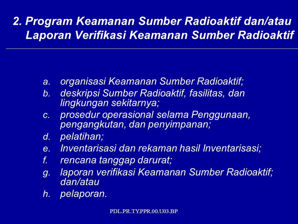 PDL.PR.TY.PPR.00.U03.BP a. organisasi Keamanan Sumber Radioaktif; b. deskripsi Sumber Radioaktif, fasilitas, dan lingkungan sekitarnya; c. prosedur op