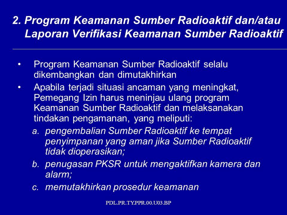 PDL.PR.TY.PPR.00.U03.BP Program Keamanan Sumber Radioaktif selalu dikembangkan dan dimutakhirkan Apabila terjadi situasi ancaman yang meningkat, Pemegang Izin harus meninjau ulang program Keamanan Sumber Radioaktif dan melaksanakan tindakan pengamanan, yang meliputi: a.