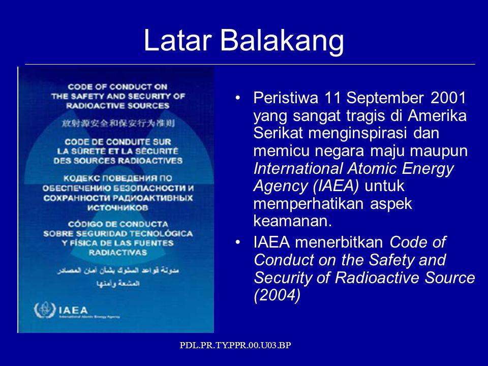 PDL.PR.TY.PPR.00.U03.BP Kategori dan Kelompok Keamanan Sumber Radioaktif (lanjutan…) Kategori Sumber Radioaktif : : (Lampiran I ) A/DKategori A/D ≥ 10001 1000 > A/D ≥ 102 0,1 > A/D ≥ 13 1 > A/D ≥ 0,014 A/D < 0,015