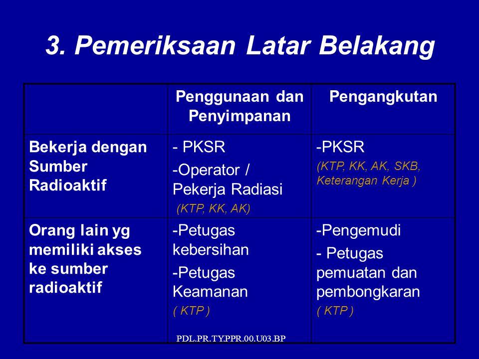 PDL.PR.TY.PPR.00.U03.BP 3. Pemeriksaan Latar Belakang Penggunaan dan Penyimpanan Pengangkutan Bekerja dengan Sumber Radioaktif - PKSR -Operator / Peke