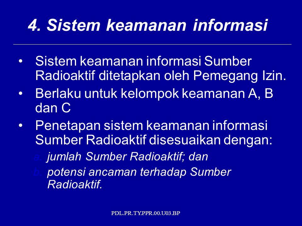 PDL.PR.TY.PPR.00.U03.BP 4. Sistem keamanan informasi Sistem keamanan informasi Sumber Radioaktif ditetapkan oleh Pemegang Izin. Berlaku untuk kelompok