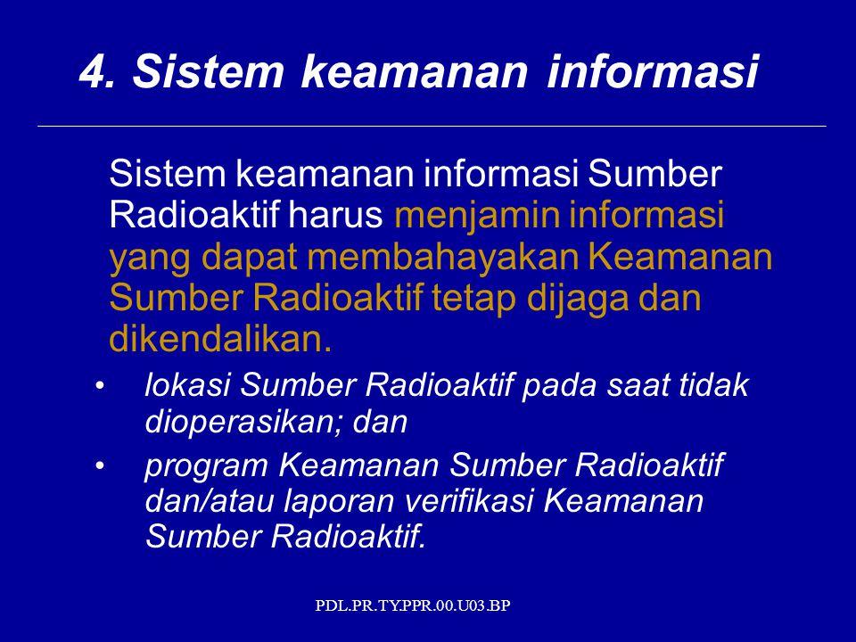 PDL.PR.TY.PPR.00.U03.BP 4. Sistem keamanan informasi Sistem keamanan informasi Sumber Radioaktif harus menjamin informasi yang dapat membahayakan Keam