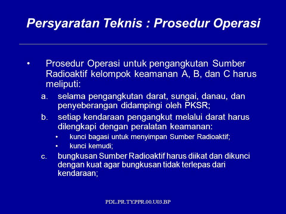 PDL.PR.TY.PPR.00.U03.BP Prosedur Operasi untuk pengangkutan Sumber Radioaktif kelompok keamanan A, B, dan C harus meliputi: a. selama pengangkutan dar