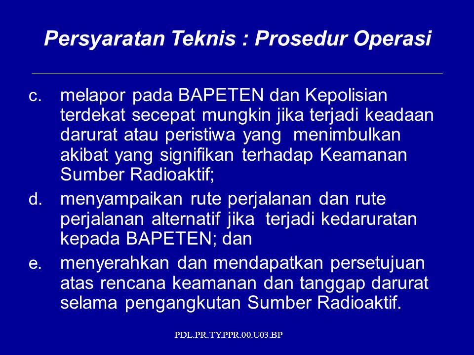 PDL.PR.TY.PPR.00.U03.BP c. melapor pada BAPETEN dan Kepolisian terdekat secepat mungkin jika terjadi keadaan darurat atau peristiwa yang menimbulkan a