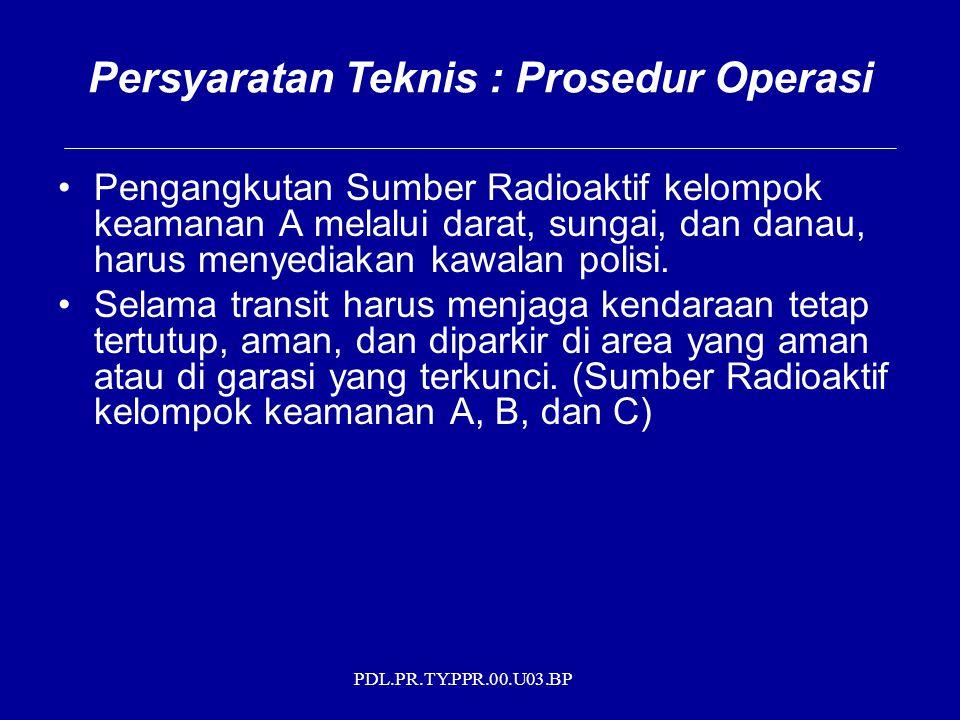 PDL.PR.TY.PPR.00.U03.BP Pengangkutan Sumber Radioaktif kelompok keamanan A melalui darat, sungai, dan danau, harus menyediakan kawalan polisi. Selama