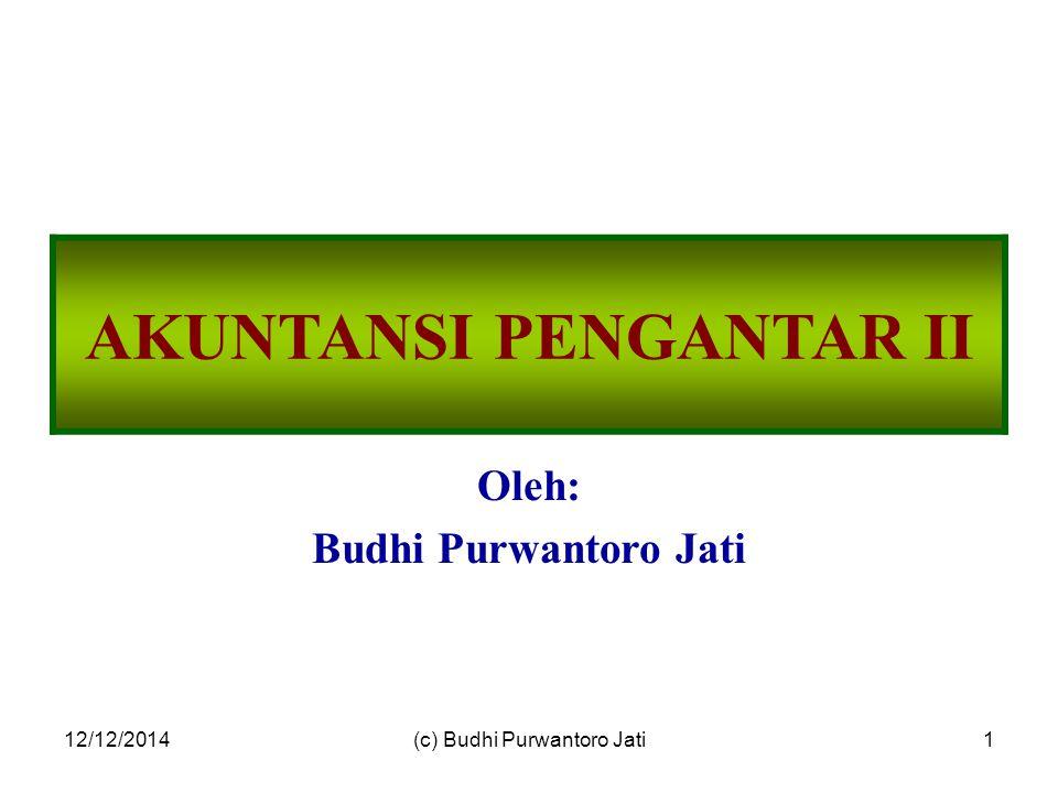 12/12/2014(c) Budhi Purwantoro Jati1 AKUNTANSI PENGANTAR II Oleh: Budhi Purwantoro Jati