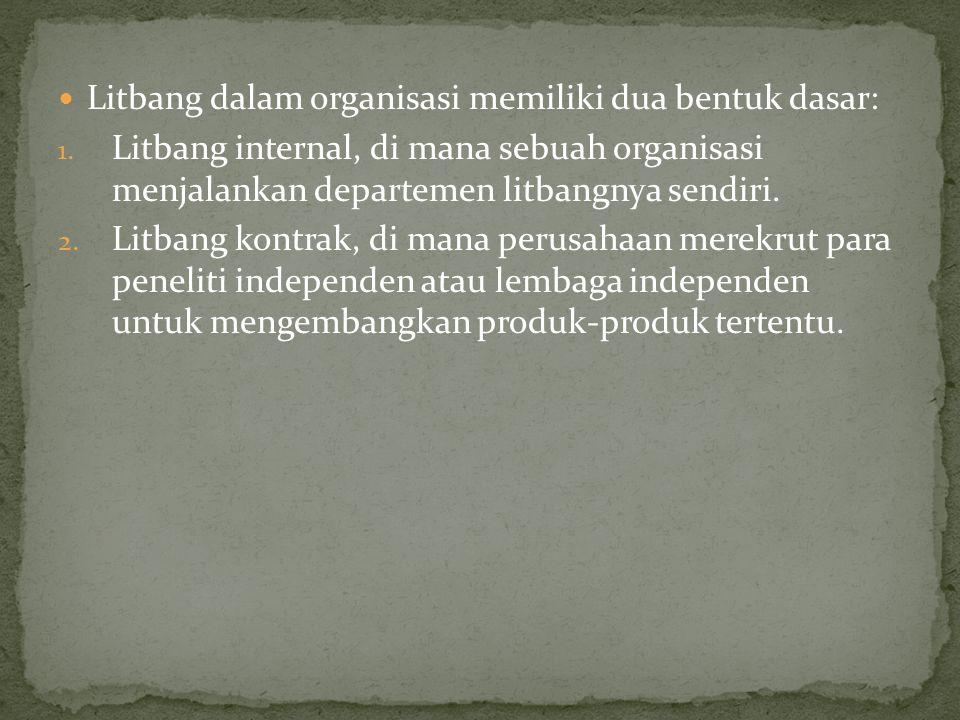 Litbang dalam organisasi memiliki dua bentuk dasar: 1.