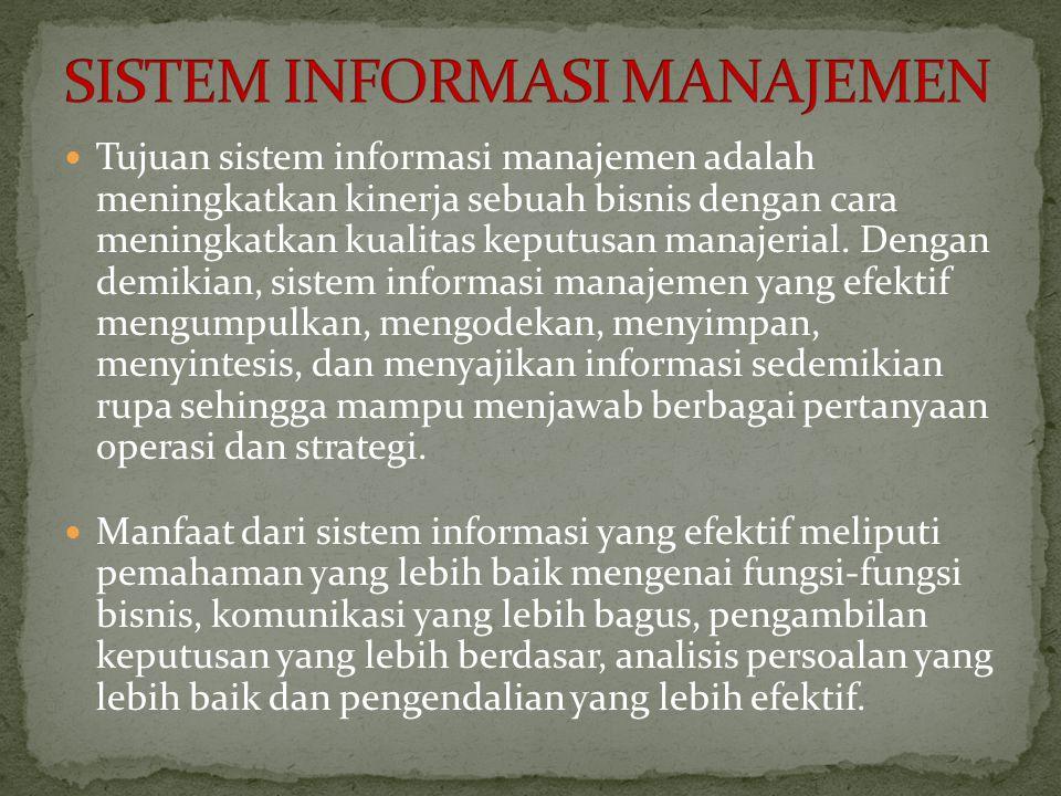 Tujuan sistem informasi manajemen adalah meningkatkan kinerja sebuah bisnis dengan cara meningkatkan kualitas keputusan manajerial.